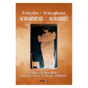 Acharnienii / Acharnes - Aristofan