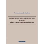 Antropocentrism si teocentrism in opera Parintelui Dumitru Staniloae - Pr. Ioan Leonardo Atudorei