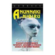 Anunnaki din Nibiru - Gerard R. Clark