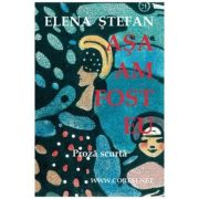 Asa am fost eu - Elena Stefan