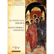 Autocefalia Bisericii si marturisirea credintei - Pr. prof. dr. Viorel Sava, Pr. lect. dr. Ilie Melniciuc Puica