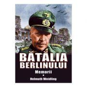 Batalia Berlinului. Memorii Vol. 1 - Helmuth Weidling