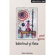 Batrinul si fata - Paul Goma