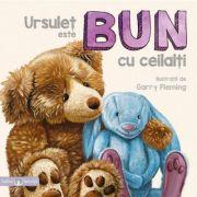 Bebe invata. Ursulet este bun cu ceilalti - Ilustratii de Garry Fleming
