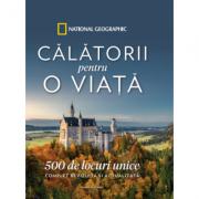Calatorii pentru o viata. 500 de locuri unice. Complet revizuita si actualizata - National Geographic