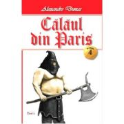 Calaul din Paris 4/4 - Alexandre Dumas