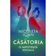 Casatoria, o impotenta sociala - Nicoleta Ioan