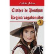 Clother de Ponthus: 3/4-Regina vagabonzilor - Michel Zevaco