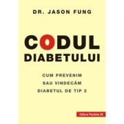 Codul diabetului. Cum prevenim sau vindecam diabetul de tip 2 - Fung Jason