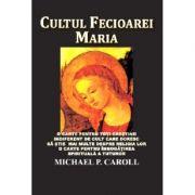 Cultul Fecioarei Maria - Michael P. Carroll