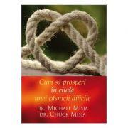 Cum sa prosperi in casnicie in ciuda unei casnicii dificile - Michael Misja, Chuck Misja