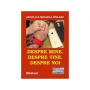 Despre mine, despre tine, despre noi - Angelica-Mihaela Pislaru