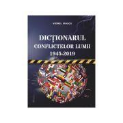 Dictionarul conflictelor lumii 1945 - 2019 - Viorel Irascu