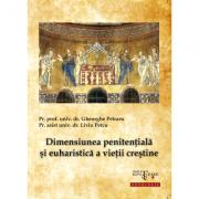 Dimensiunea penitentiala si euharistica a vietii crestine - Pr. prof. univ. dr. Gheorghe Petraru, Pr. asist. univ. dr. Liviu Petcu
