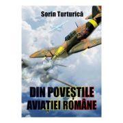 Din povestile aviatiei romane - Sorin Turturica