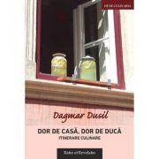 Dor de casa, dor de duca. Itinerare culinare - Dagmar Dusil