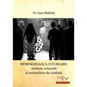 Dumnezeiasca Liturghie, misiune ecleziala si marturisire de credinta - Pr. Ioan Badilita