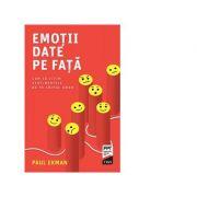 Emotii date pe fata. Cum sa citim sentimentele de pe chipul uman - Paul Ekman