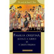 Familia crestina, scoala a iubirii si a desavarsirii - Pr. prof. dr. Ioan C. Tesu