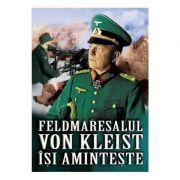 Feldmaresalul von Kleist isi aminteste