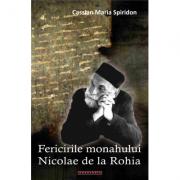 Fericirile monahului Nicolae de la Rohia - Cassian Maria Spiridon
