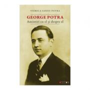 George Potra. Amintiri cu si despre el - Viorica Sandu Potra
