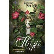 Iluzii. Seria Aripi (vol. 3) - Aprilynne Pike