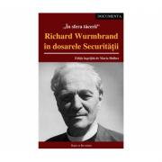 In sfera tacerii. Richard Wurmbrand in dosarele Securitatii. Editie ingrijita de Maria Hulber