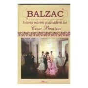 Istoria maririi si decaderii lui Cesar Birotteau - Honore de Balzac