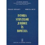 Istoria stiintelor juridice in Romania - Traian R. Ionascu, Mircea Dutu