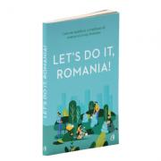 Let's Do It, Romania!. Cum am mobilizat 1, 8 milioane de oameni sa curete Romania