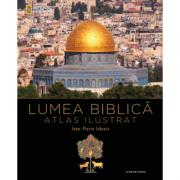 Lumea biblica. Atlas ilustrat - Jean-Pierre Isbouts