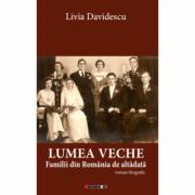 Lumea veche. Familii din Romania de altadata - Livia Davidescu