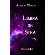 Lumina de stea - Adriana Weimer