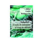 Mehazeel - cu ochi de amazonit si trup de olivina - Mihai Costin Moldoveanu