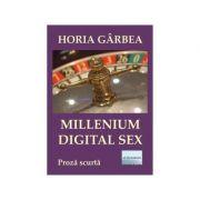 Millenium Digital Sex. Proza scurta - Horia Garbea