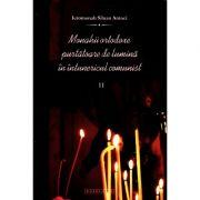 Monahii ortodoxe purtatoare de lumina in intunericul comunist. Vol. II - Ierom. Siluan Antoci