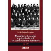 Monahismul moldav in primele decenii ale comunismului romanesc (1947-1977) - Pr. Nicolae Catalin Luchian