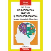 Neurodidactica invatarii si psihologia cognitiva. Ipoteze. Conexiuni. Mecanisme - Ioan Neacsu