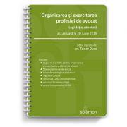 Organizarea si exercitarea profesiei de avocat. Legislatie adnotata – actualizata la 20 iunie 2019 - TUDOR DUCA