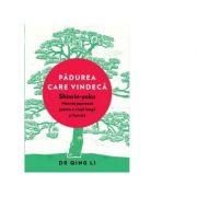 Padurea care vindeca. Shinrin-yoku, metoda japoneza pentru o viata lunga si fericita - Dr. Qing Li