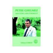 Petre Ghelmez, asa cum l-am cunoscut - Elena Ghelmez