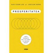 Prosperitatea. Cum sa te imbogatesti si sa te simti bogat - Suh Yoon Lee, Jooyun Hong