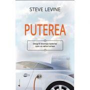Puterea. Despre inventia bateriei care va salva lumea - Steve LeVine