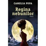 Regina nebunilor - Camelia Popa