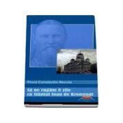 Sa ne rugam 8 zile cu Sfantul Ioan de Kronstadt - Constantin Necula