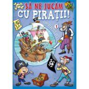 Sa ne jucam cu piratii vol 1 - Contine autocolante