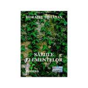 Sabiile elementelor, roman - Tiberiu Tohatan