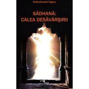 Sadhana: Calea desavarsirii - Rabindranath Tagore