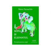 Sepia si elefantul. Povesti pentru copii - Mara Paraschiv